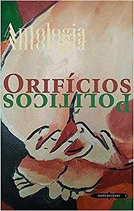 Orifícios Políticos: Antologia - por:  Abigail Campos Leal; Alexandra Maia; Alexandre Vogler; Outros