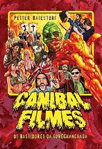 Canibal Filmes - os Bastidores da Gorechanchada - Petter Baiestorf
