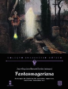 [PRÉ-VENDA - ENVIO A PARTIR DO DIA 20/10] Fantasmagoriana - Jean-Baptiste Benoît Eyriès (seleção)