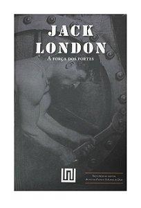 A Força dos Fortes - Jack London