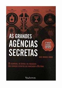 As Grandes Agências Secretas - 2ª Ed. Incluindo a Guerra Fria Digital - José Manuel Diogo