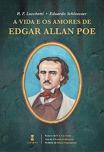 A Vida e os Amores de Edgar Allan Poe - R. F. Lucchetti; Eduardo Schloesser