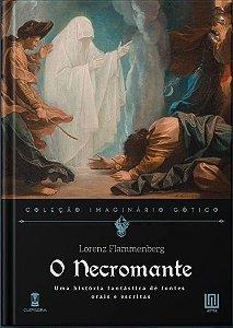 O Necromante: uma História Fantástica de Fontes Orais e Escritas - Lorenz Flammenberg