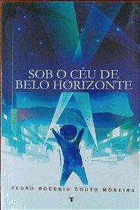 Sob o céu de Belo Horizonte - Pedro Rogério Couto Moreira