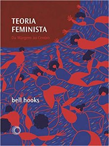 Teoria feminista: Da margem ao centro - Por: Bell Hooks