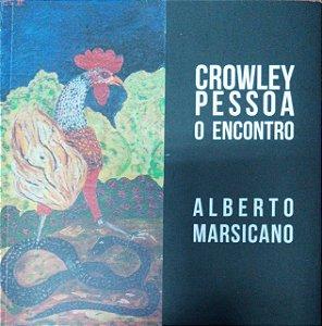 Crowley Pessoa: o encontro - por: Alberto Marsicano