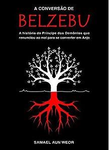 A Conversão de Belzebu: a História do Príncipe dos Demônios que Renunciou ao mal Para se Converter em Anjo - Por: Samael Aun Weor
