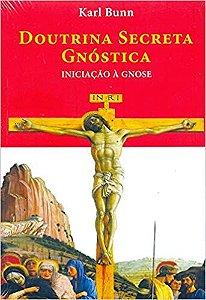 Doutrina secreta gnóstica - iniciação à gnose - por: Karl Bunn