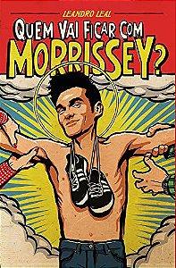 Quem vai ficar com Morrissey? - por: Leandro Leal