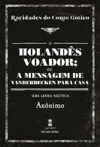 O Holandês Voador; ou, a Mensagem de Vanderdecken Para Casa - Anônimo (Raridades do Conto Gótico, v. 2)