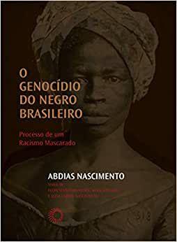 O Genocídio do Negro Brasileiro: Processo de um Racismo Mascarado - por: Abdias Nascimento