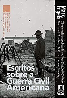 Escritos Sobre a Guerra Civil Americana: Artigos do New-York Daily Tribune, Die Presse e Outros (1861-1865) - por: Karl Marx e F. Engels