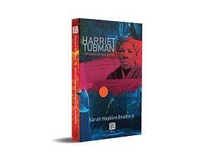 Harriet Tubman: A Moisés de sua gente - por: Sarah Hopkins Bradford