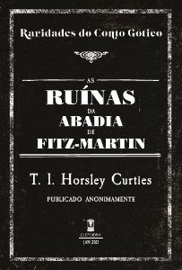 AS RUÍNAS DA ABADIA DE FITZ-MARTIN - T. I. HORSLEY CURTIES (RARIDADES DO CONTO GÓTICO V. 3)