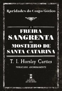 A FREIRA SANGRENTA DO MOSTEIRO DE SANTA CATARINA - T. I. HORSLEY CURTIES (RARIDADES DO CONTO GÓTICO - V 4)