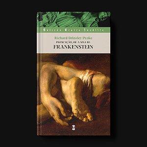 PRÉ-VENDA - Presunção, ou a Sina de Frankenstein - de Richard Brinsley Peake