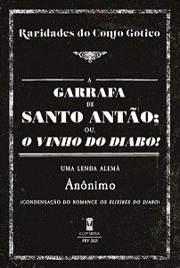 A Garrafa de Santo Antão; ou, O Vinho do Diabo! - de autor anônimo (Raridades do Conto Gótico v. 5)