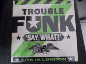 TROUBLE FUNK - SAY WHAT! LP
