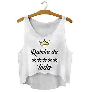 Camiseta Rainha da ***** Toda