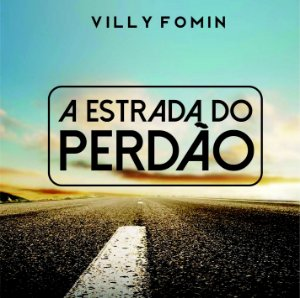 A estrada do perdão - Reflexão com VILLY FOMIN
