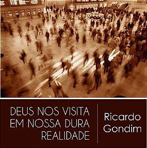 Deus nos visita em nossa dura realidade - Reflexão com Ricardo Gondim