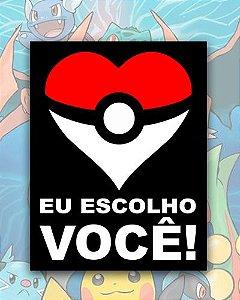 Placa Decorativa - Eu Escolho Você - Pokémon