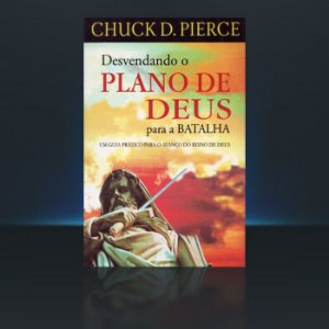 Desvendando o Plano de Deus para a Batalha - Chuck Pierce