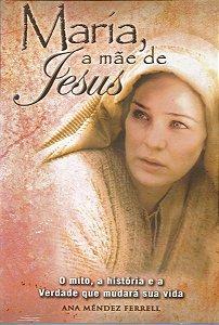 Maria, A Mãe De Jesus - Ana Mendez