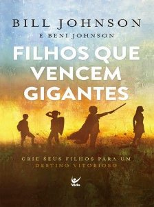 Filhos que Vencem Gigantes - Bill Johnson e Beni Johnson