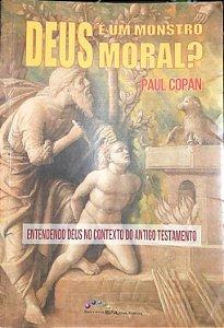 Deus É Um Monstro Moral? - Paul Copan
