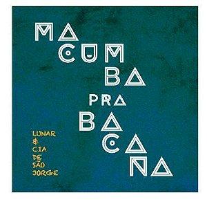 Macumba pra Bacana (CD) - Lunar e Cia. de São Jorge
