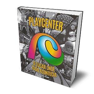 Playcenter: O Lugar Onde Tudo Acontecia - Maurício Nunes
