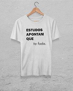 Camiseta Estudos Apontam que ta Foda