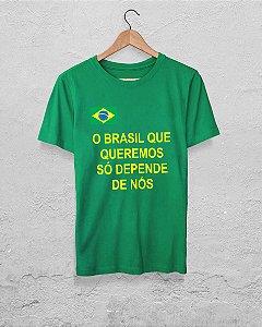Camiseta - O BRASIL QUE QUEREMOS SÓ DEPENDE DE NÓS
