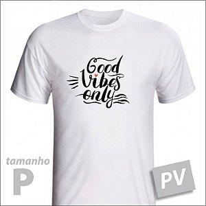 Camiseta - GOOD VIBES ONLY - PV - tamanho P