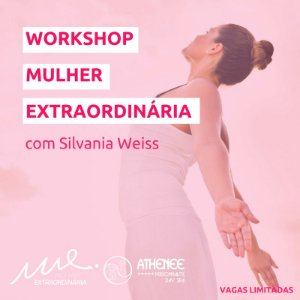Workshop Mulher Extraordinária [data: 26/06 local: Auditório Athenee]