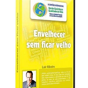 Envelhecer sem Ficar Velho. – Dr. Lair Ribeiro