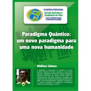 Paradigma Quântico: um novo paradigma para uma nova humanidade (Wallace Liimaa)