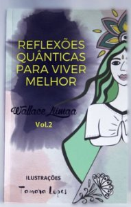 Reflexões Quânticas para Viver Melhor Vol. 2 (Wallace Liimaa com Ilustrações de Tâmara Lopes)
