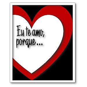 Quadro Porta Recado Mensagens de Recordação de Amor Eu Te Amo Porque... - Artframe