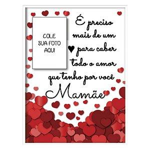 Quadro Porta Foto É preciso mais de um coração para caber todo o amor que tenho por você Mamãe
