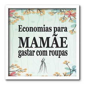 Quadro Cofre Economias Para Mamãe Gastar com Roupas Feliz Dia Das Mães