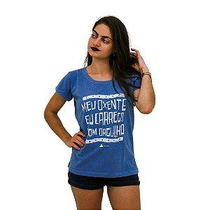 Camisa Feminina Meu Oxente Eu Carrego Com Orgulho