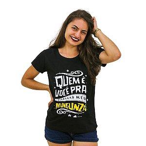 Camisa Feminina Quem é Você Pra Derramar Meu Mungunzá