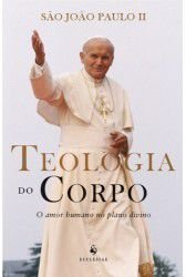 Teologia do Corpo - O amor humano no plano divino