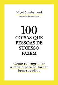 100 COISAS QUE PESSOAS DE SUCESSO FAZEM
