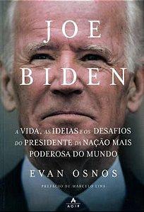 JOE BIDEN - A VIDA, AS IDEIAS E OS DESAFIOS DO PRESIDENTE DA NACAO MAIS PODEROSA DO MUNDO