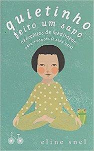 QUIETINHO FEITO UM SAPO - EXERCICIOS DE MEDITACAO PARA CRIANCAS (E SEUS PAIS)
