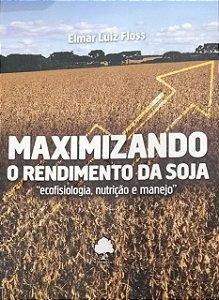 MAXIMIZANDO O RENDIMENTO DA SOJA