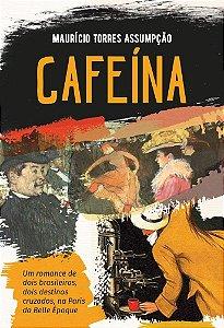 CAFEINA - UM ROMANCE DE DOIS BRASILEIROS, DOIS DESTINOS CRUZADOS, NA PARIS DA BELLE EPOQUE